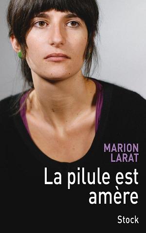 La pilule est amere livre Marion Larat